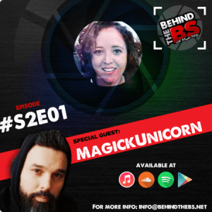 Behind the BS Season 2 Episode 1 featuring MagickUnicorn