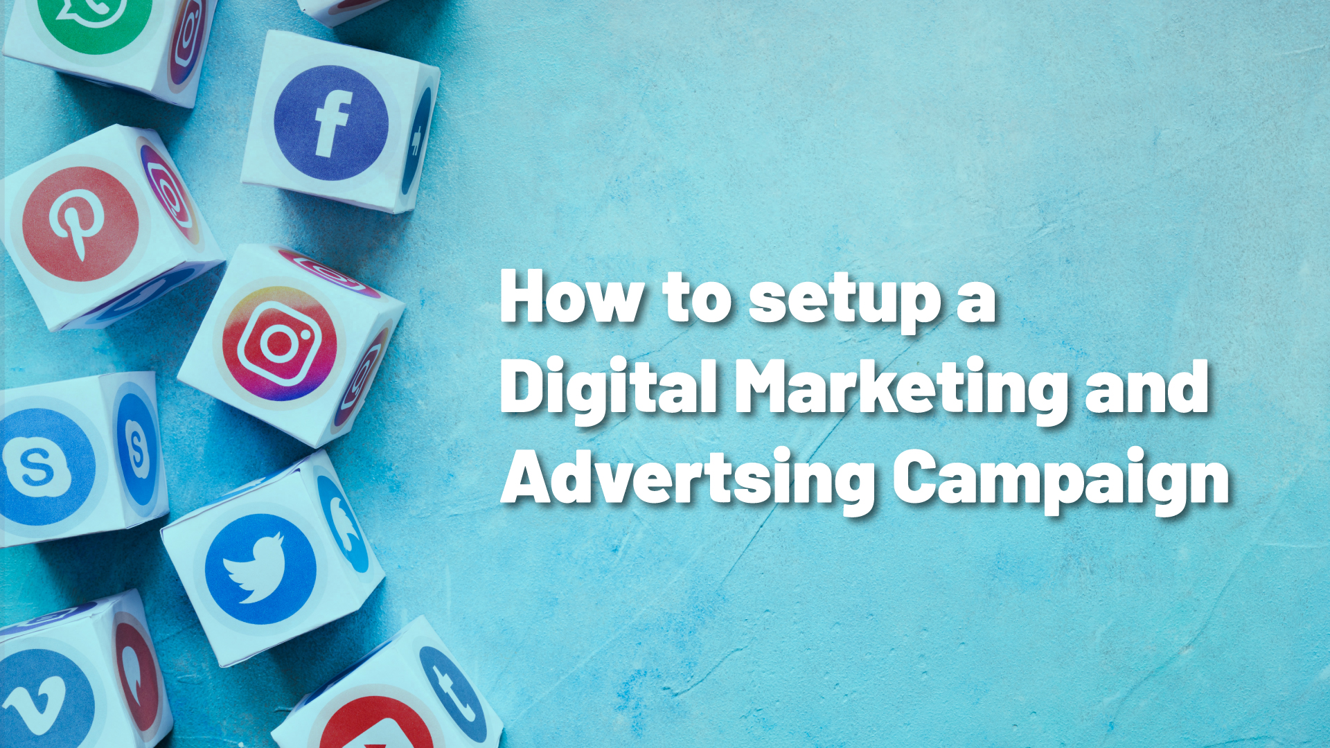 How to Set Up a Digital Marketing and Advertising Campaign