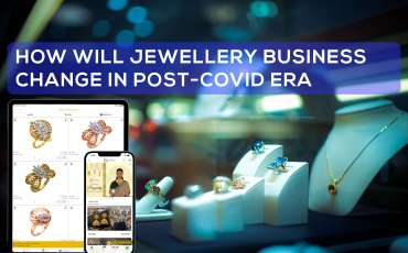 HOW WILL JEWELLERY BUSINESS CHANGE IN POST-COVID ERA
