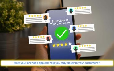 How your branded app can help you stay closer to your customers?