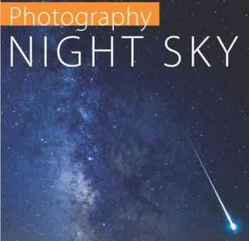 Photography: Night Sky: A Field Guide for Shooting after Dark Review