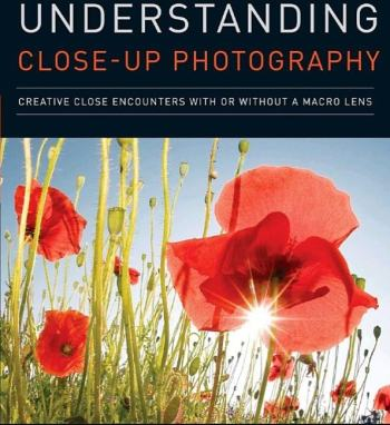 Understanding Close-Up Photography: Creative Close Encounters with Or Without a Macro Lens Review