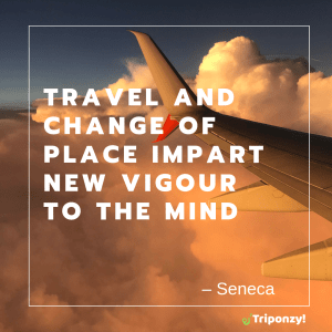 """Travel and change of place impart new vigour to the mind"" – Seneca"