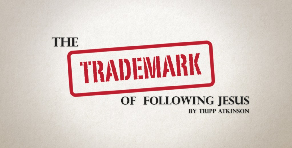 The Trademark of Following Jesus