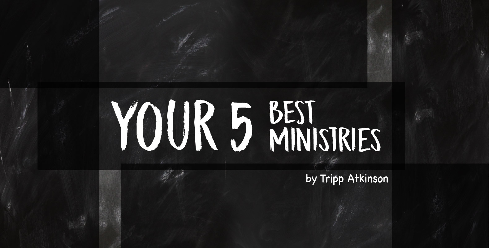 Your 5 Best Ministries by Tripp Atkinson