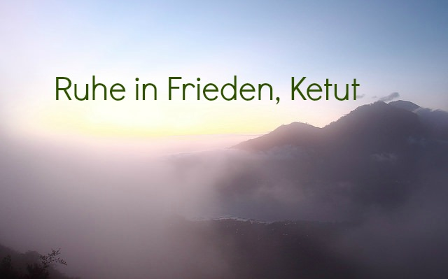 Ketut - ein Nachruf