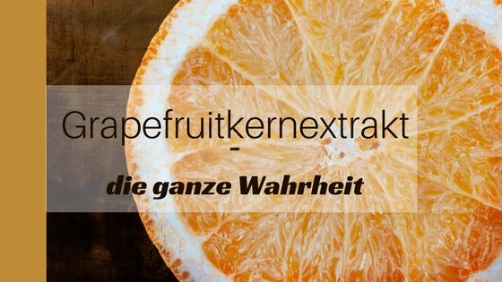 Grapefruitkernextrakt - die ganze Wahrheit