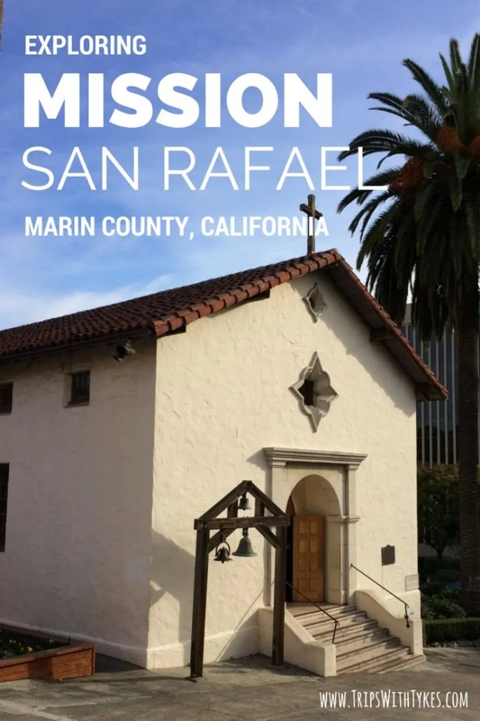 Mission San Rafael Arcangel: Exploring the missions and California history with kids in Marin County, California