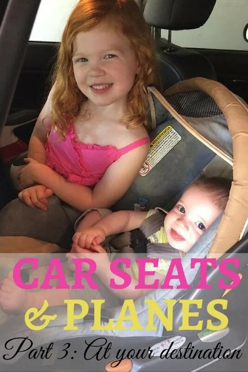 Car Seats on Planes: Everything You Ever Wanted to Know (Part 3: At your destination)