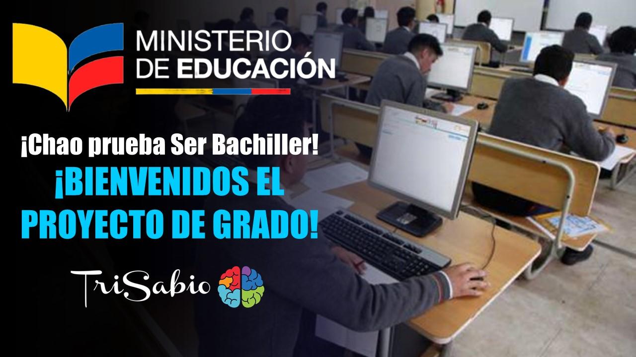 ¡Chao prueba Ser Bachiller! ¡Bienvenidos el Proyecto de Grado!