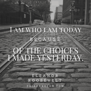 Eleanor Roosevelt, choices, path, decisions, trishakeehn.com