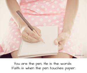 pen and paper, write your story, how you live, God is the words of your story
