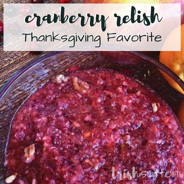Cranberry Relish Recipe; My Favorite Holiday Side Dish with flavors of bitter cranberries, sweet apples, a bit of citrus & the crunch of a pecan. TrishSutton.com