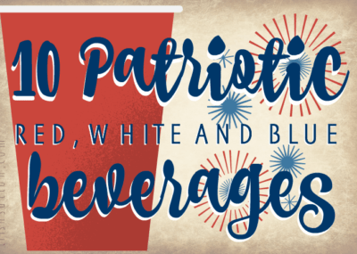 10 Patriotic Red, White And Blue Beverages; Recipe Round-up of Alcoholic and Non-Alcoholic Drinks