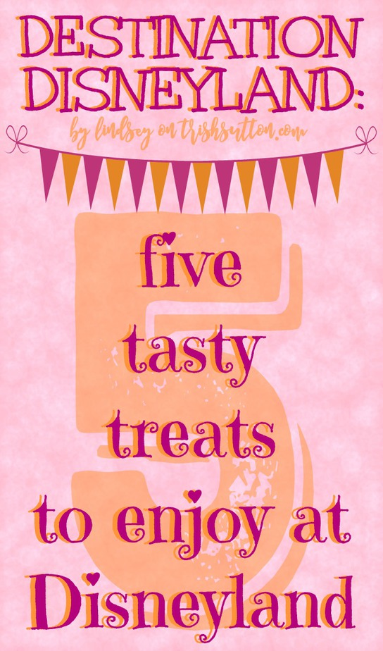 Destination Disneyland: Five Tasty Treats by Lindsey, TrishSutton.com