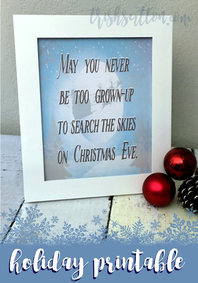 Holiday Printable May You Never Be Too Grown-up Christmas Eve; TrishSutton.com