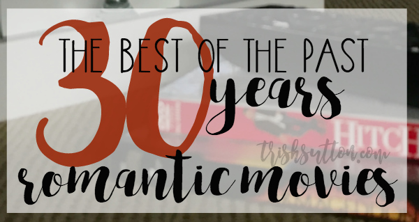 30 Years Of Romantic Movies To Watch at Home by TrishSutton.com