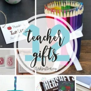 12 Teacher gifts for the end of the school year and Teacher Appreciation Day; TrishSutton.com