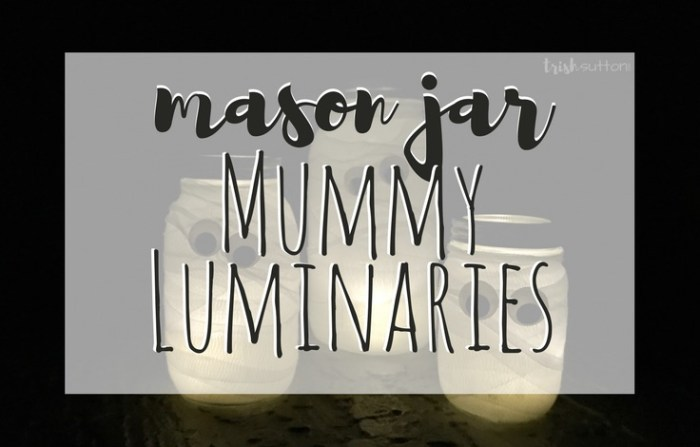 Mason Jar Mummy Luminaries; TrishSutton.com