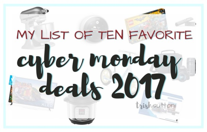 Cyber Monday Deals 2017; Attention deal seekers: Cyber Monday Deals 2017. My favorite deals on electronics, toys & housewares; some are more than half off & some with free shipping. TrishSutton.com