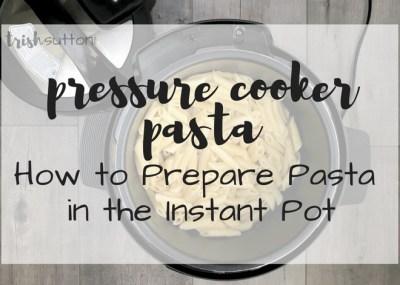 Pressure Cooker Pasta   How to Prepare Pasta in the Instant Pot - TrishSutton.com