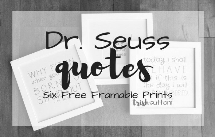 Dr Seuss Quotes Six Free Framable Prints For Dr Seuss Day