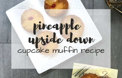 Pineapple Upside Down Cupcake Recipe; TrishSutton.com