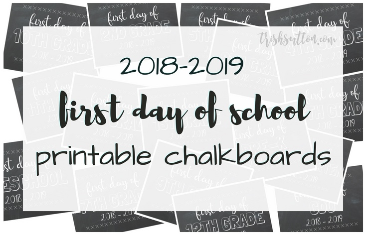 In keeping up with tradition it is that time of the year again!First Day of School Printable Chalkboards for 2018-2019. TrishSutton.com