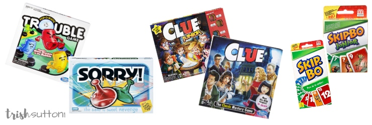 The classics; Trouble, Sorry, Clue and Skip-Bo.