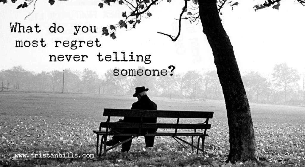 What do you most regret never telling someone?