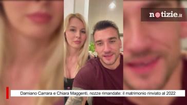 Damiano Carrara e Chiara Maggenti, nozze rimandate: il matrimonio rinviato al 2022