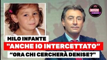 """Denise Pipitone, Milo Infante """"Anche io intercettato… ora chi cercherà Denise?"""""""