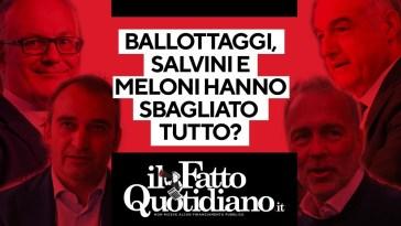 Ballottaggi, Salvini e Meloni hanno sbagliato tutto?