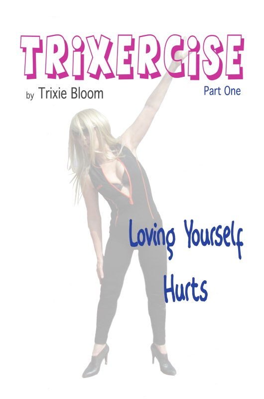 Trixercise – Part One – Loving Yourself Hurts
