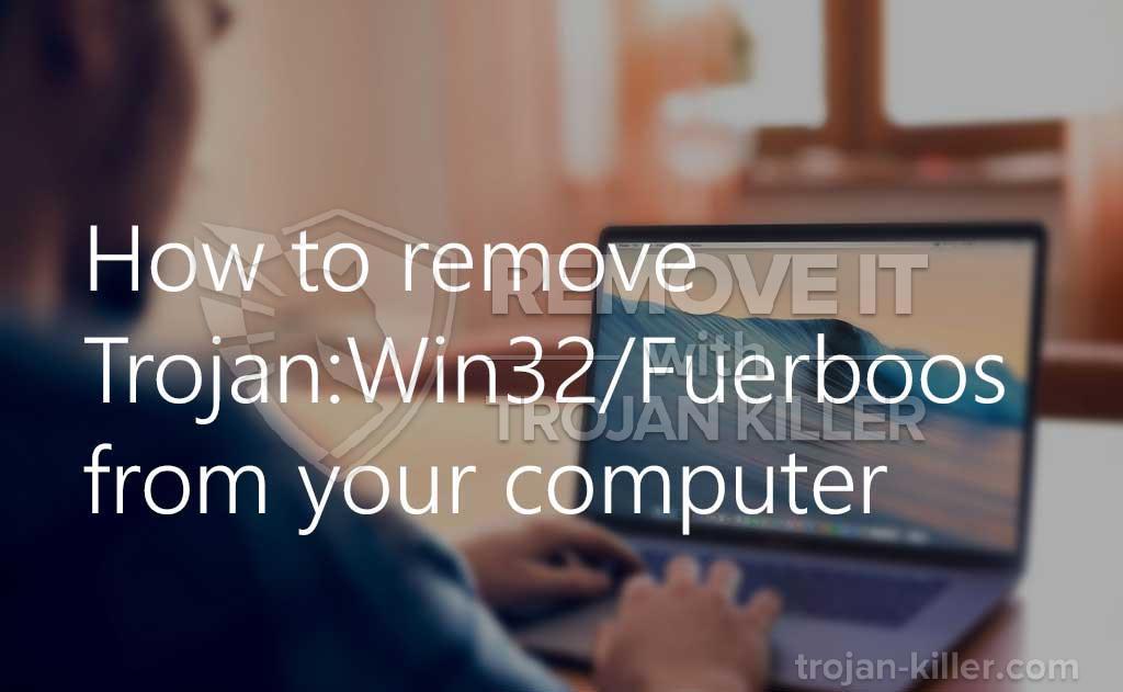 remove Trojan:Win32/Fuerboos virus