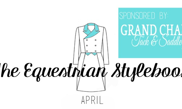 The Equestrian Stylebook: April | Sponsored By Grand Champion Tack & Saddlery