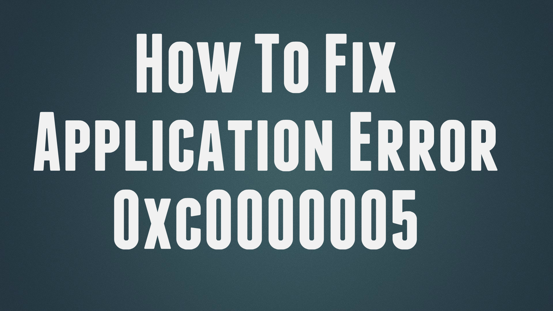 How To Fix Application Error 0xc0000005 Troubleshooter