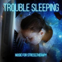Trouble Sleeping Music for Stress, Therapy