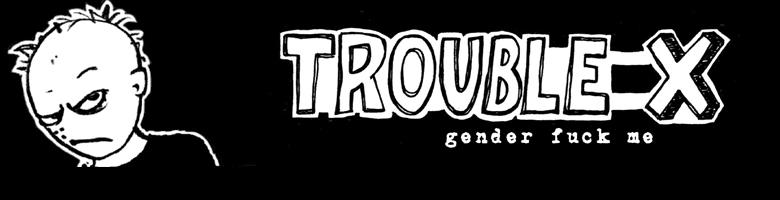 trouble X