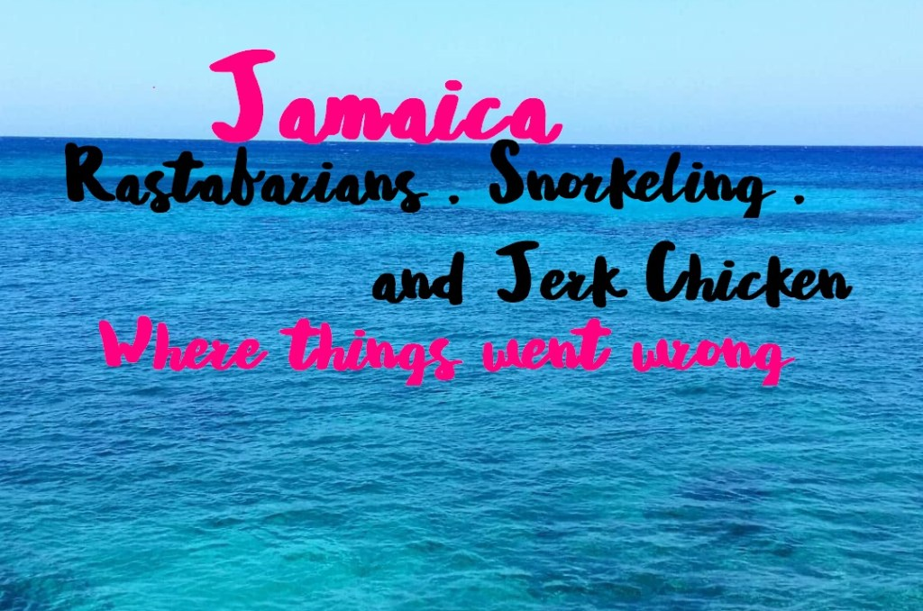 Rastafarians, Scared of Snorkeling, and the Embodiment of Jerk Chicken: Jamaica, Where Things Went Wrong
