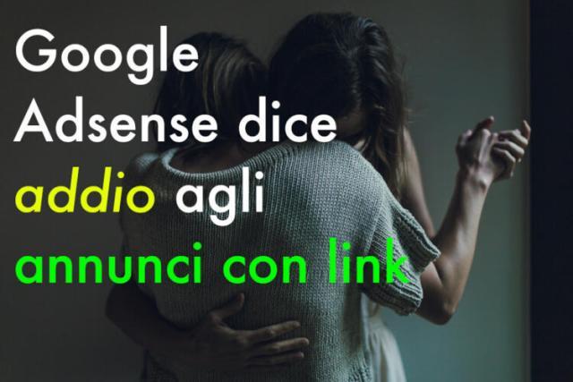 Google Adsense dice addio agli annunci con link (News, Come gestire un sito)