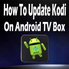 How To Update Kodi On Android TV Box
