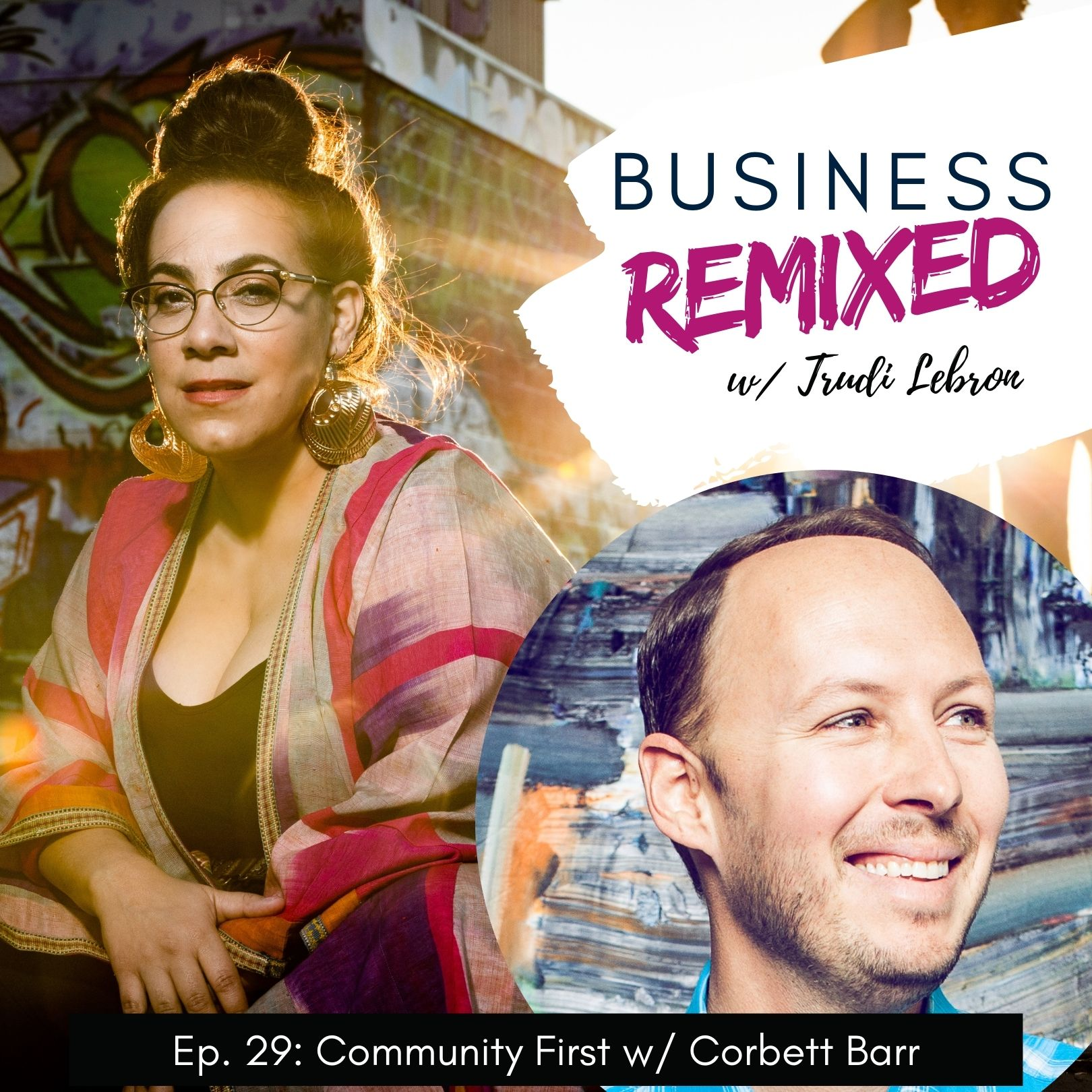 Black and pink themed cover art for Business Remixed, the Trudi Lebron podcast Ep. 29: Community First w/ Corbett Barr