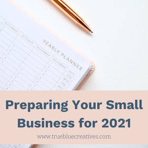How to Prepare Your Small Business for 2021 by True Blue Creatives