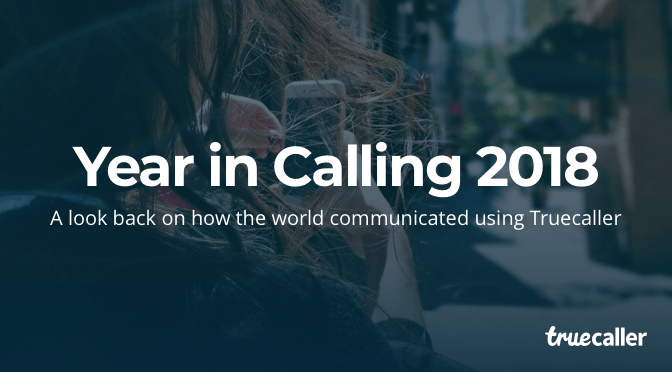 Year in Calling 2018: How the World Communicated Through Truecaller