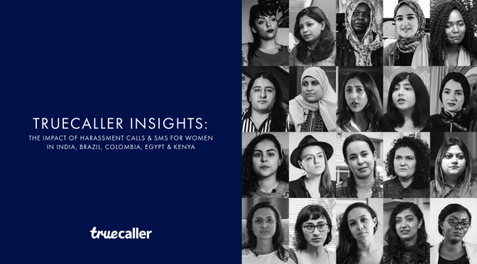 Truecaller Insights:  The Impact of Harassment Calls & SMS for Women in India, Brazil, Colombia, Egypt and Kenya