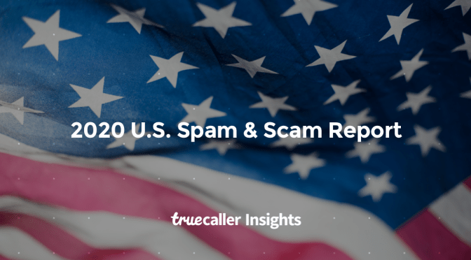 Truecaller Insights 2020 U.S. Spam & Scam Report