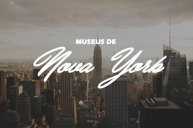 Conheça 6 Museus de Nova York