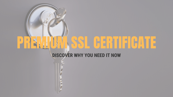 Why Do You Need The Premium SSL Certificate?