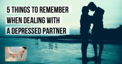 5 Things To Remember When Dealing With A Depressed Partner